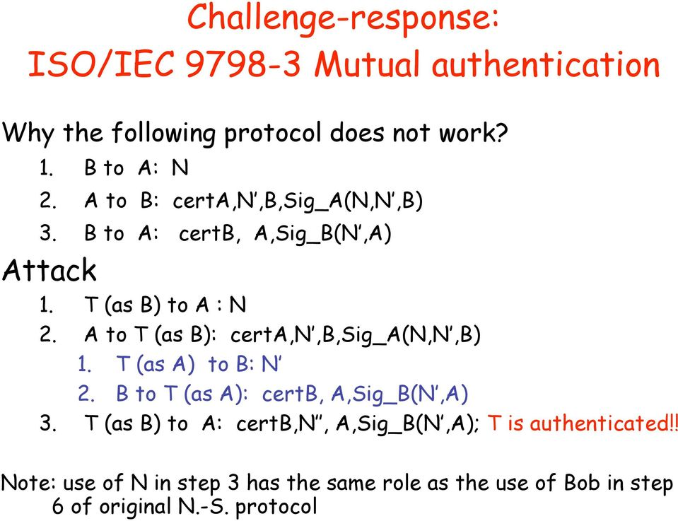 A to T (as B): certa,n,b,sig_a(n,n,b) 1. T (as A) to B: N 2. B to T (as A): certb, A,Sig_B(N,A) 3.