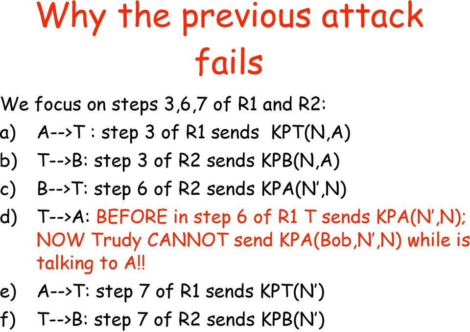 d) T-->A: BEFORE in step 6 of R1 T sends KPA(N,N); NOW Trudy CANNOT send KPA(Bob,N,N) while