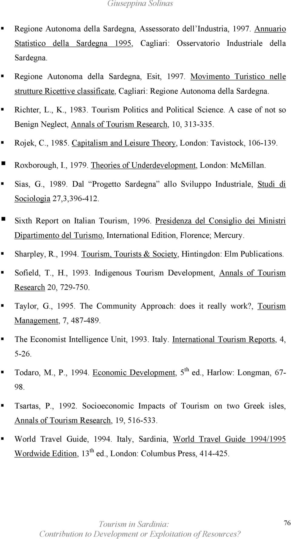 Tourism Politics and Political Science. A case of not so Benign Neglect, Annals of Tourism Research, 10, 313-335. Rojek, C., 1985. Capitalism and Leisure Theory, London: Tavistock, 106-139.
