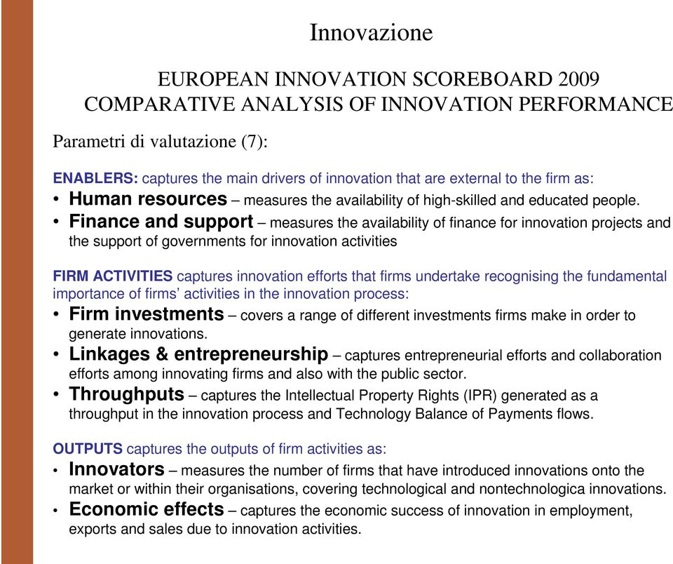 Finance and support measures the availability of finance for innovation projects and the support of governments for innovation activities FIRM ACTIVITIES captures innovation efforts that firms