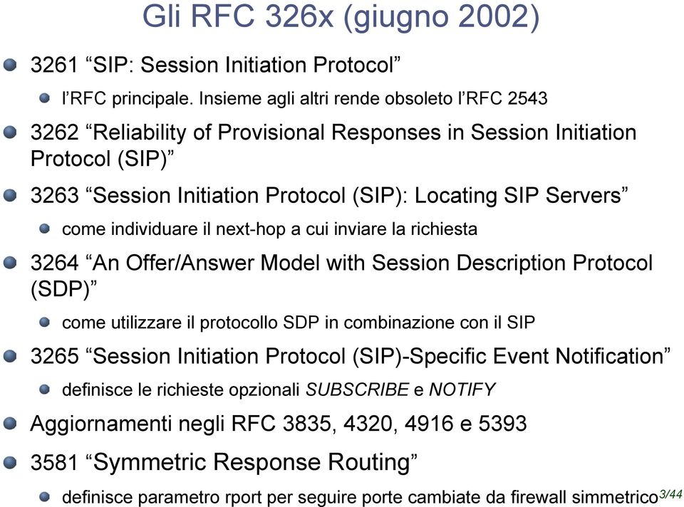 Servers come individuare il next-hop a cui inviare la richiesta 3264 An Offer/Answer Model with Session Description Protocol (SDP) come utilizzare il protocollo SDP in combinazione