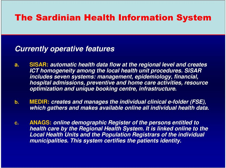 oking centre, infrastructure. b. MEDIR: creates and manages the individual clinical e-folder (FSE), which gathers and makes available online all individual health data. c. ANAGS: online demographic Register of the persons entitled to health care by the Regional Health System.