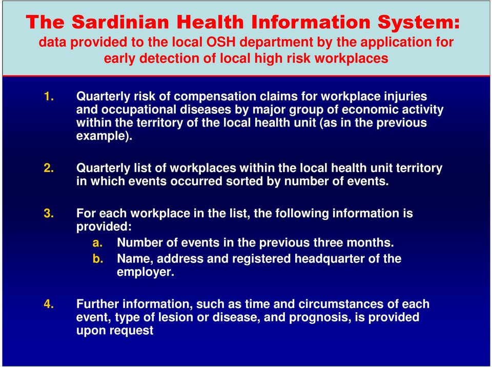 2. Quarterly list of workplaces within the local health unit territory in which events occurred sorted by number of events. 3. For each workplace in the list, the following information is provided: a.