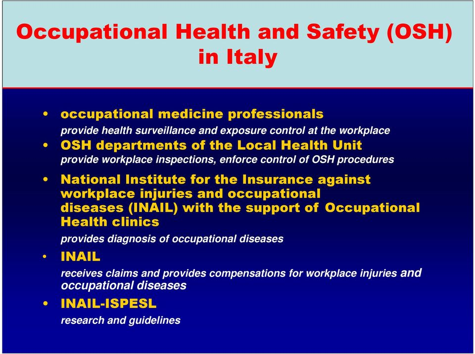 Insurance against workplace injuries and occupational diseases (INAIL) with the support of Occupational Health clinics provides diagnosis of