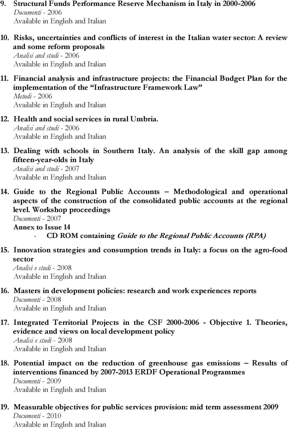 Financial analysis and infrastructure projects: the Financial Budget Plan for the implementation of the Infrastructure Framework Law Metodi - 2006 12. Health and social services in rural Umbria.