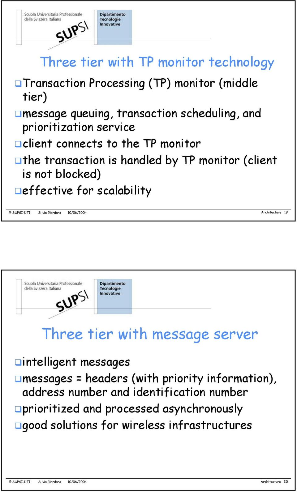Giordano 10/06/2004 Architecture 19 Three tier with message server intelligent messages messages = headers (with priority information), address number