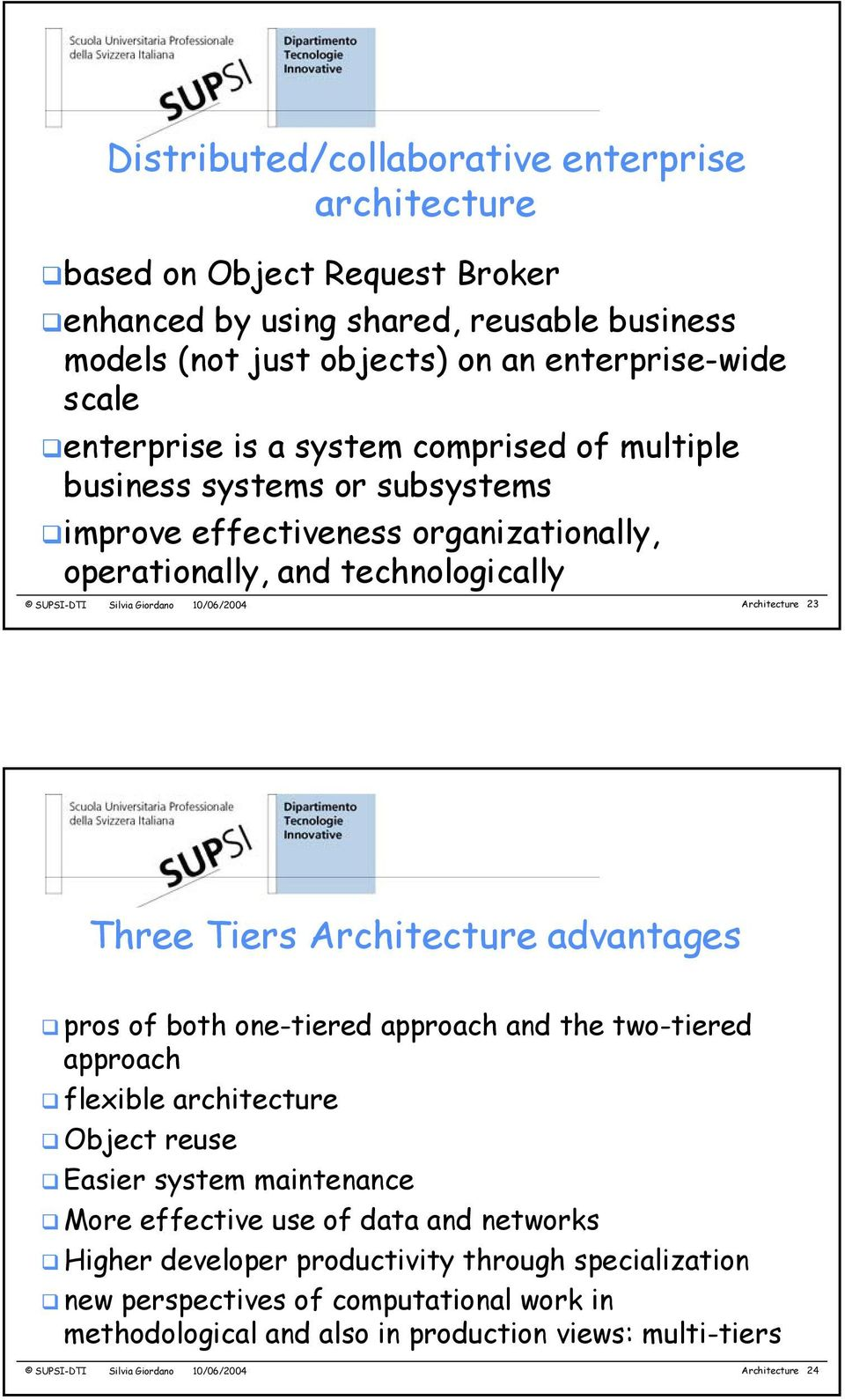 Tiers Architecture advantages pros of both one-tiered approach and the two-tiered approach flexible architecture Object reuse Easier system maintenance More effective use of data and networks