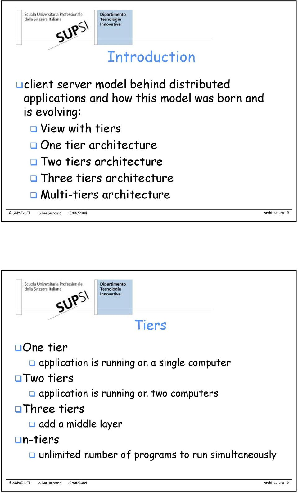 Architecture 5 Tiers One tier application is running on a single computer Two tiers application is running on two computers Three