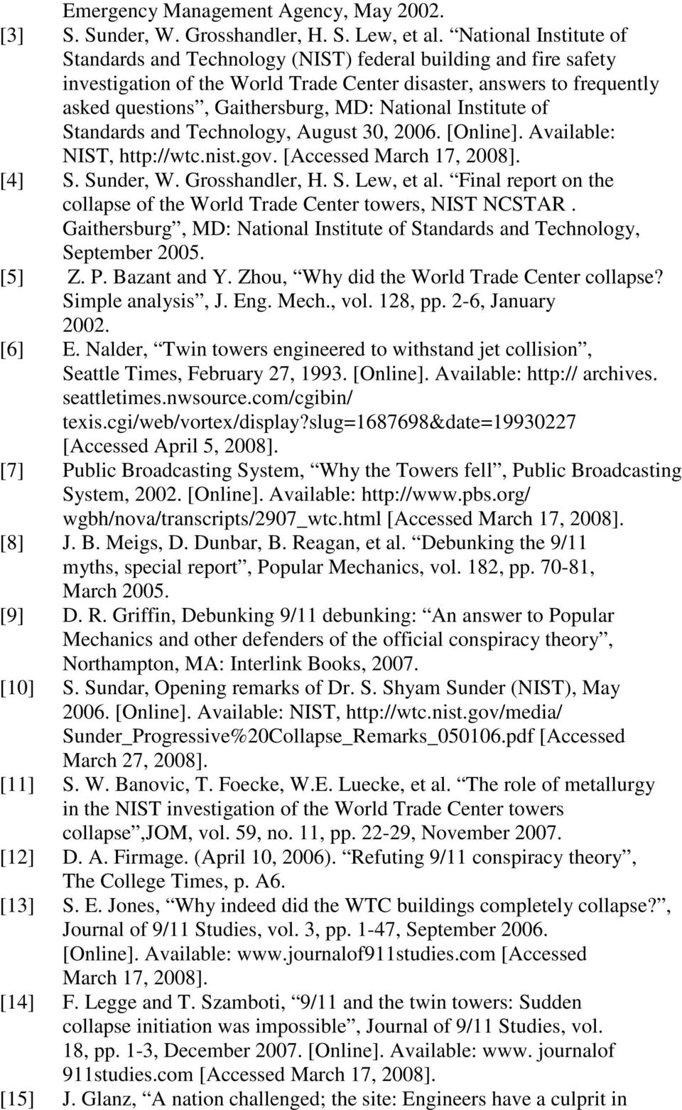National Institute of Standards and Technology, August 30, 2006. [Online]. Available: NIST, http://wtc.nist.gov. [Accessed March 17, 2008]. [4] S. Sunder, W. Grosshandler, H. S. Lew, et al.