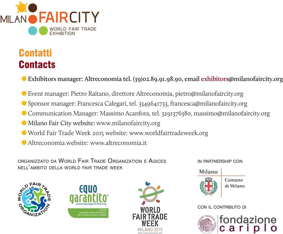3349641733, francesca@milanofaircity.org Communication Manager: Massimo Acanfora, tel. 3291376380, massimo@milanofaircity.org Milano Fair City website: www.