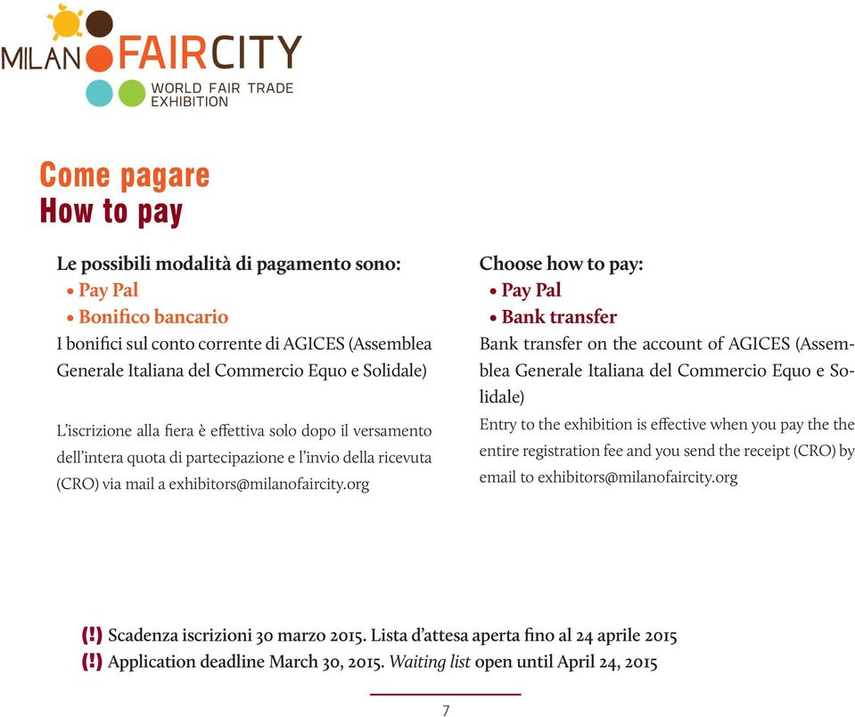 org Choose how to pay: Pay Pal Bank transfer Bank transfer on the account of AGICES (Assemblea Generale Italiana del Commercio Equo e Solidale) Entry to the exhibition is effective when you pay the