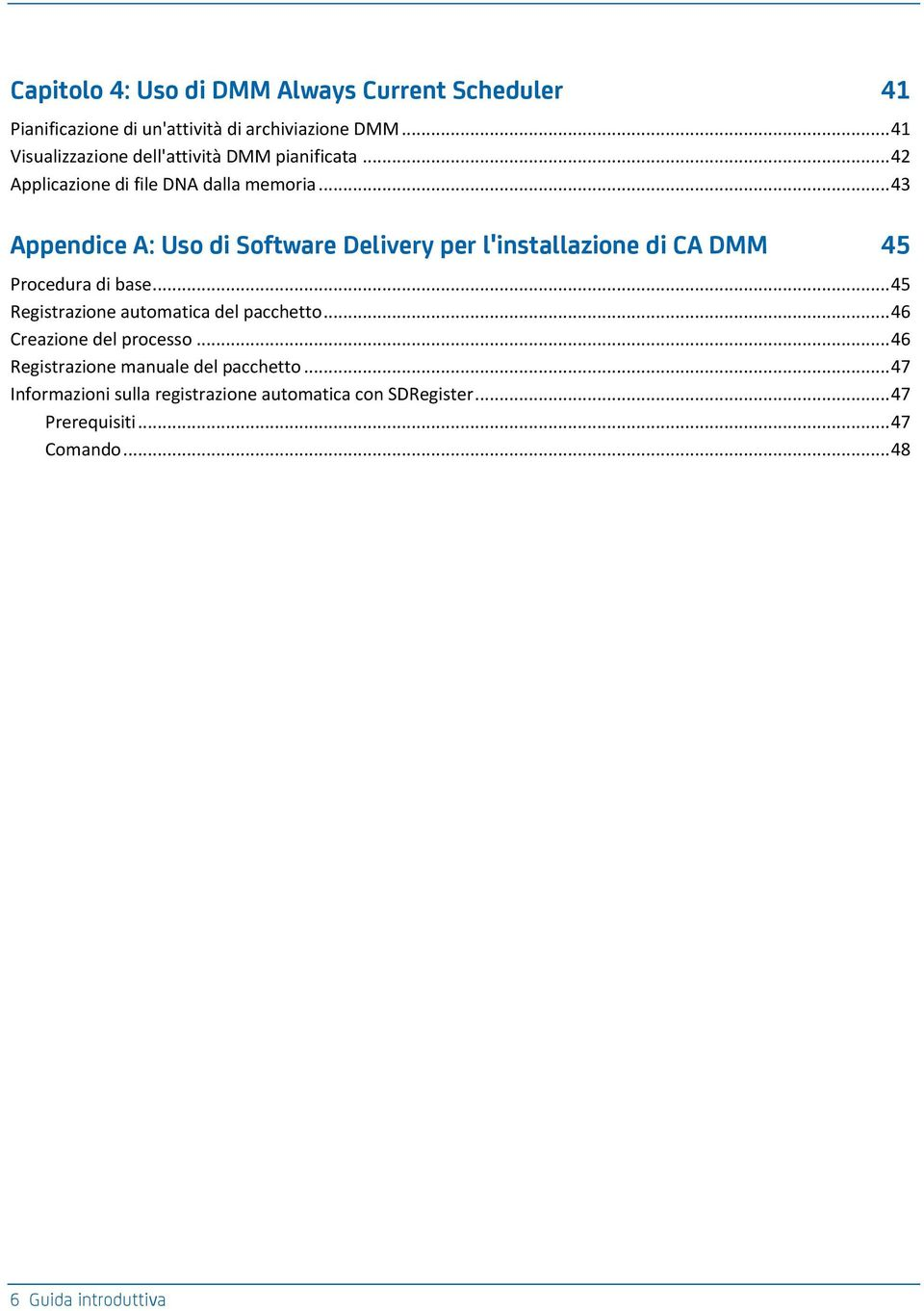 .. 43 Appendice A: Uso di Software Delivery per l'installazione di CA DMM 45 Procedura di base.