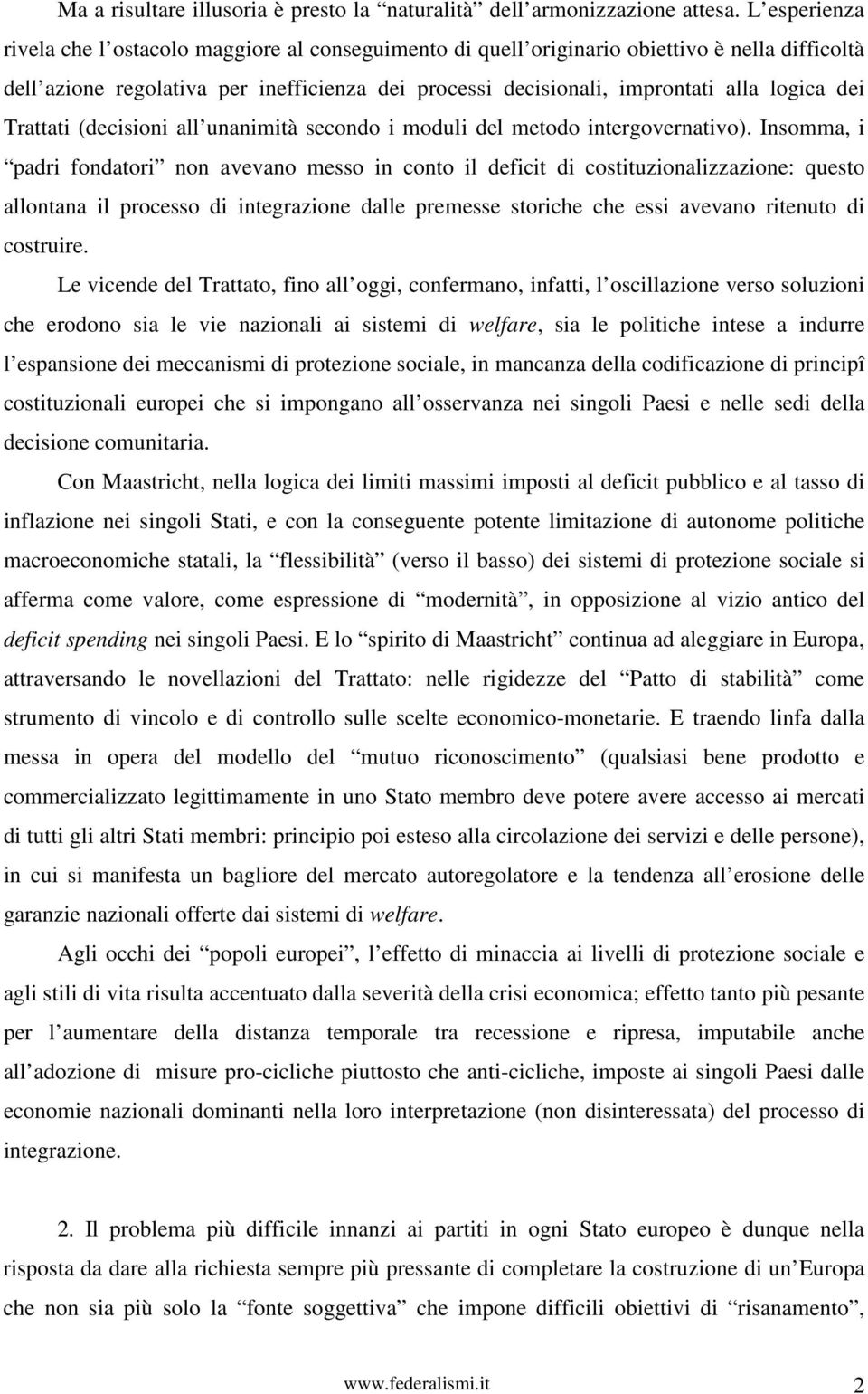 dei Trattati (decisioni all unanimità secondo i moduli del metodo intergovernativo).