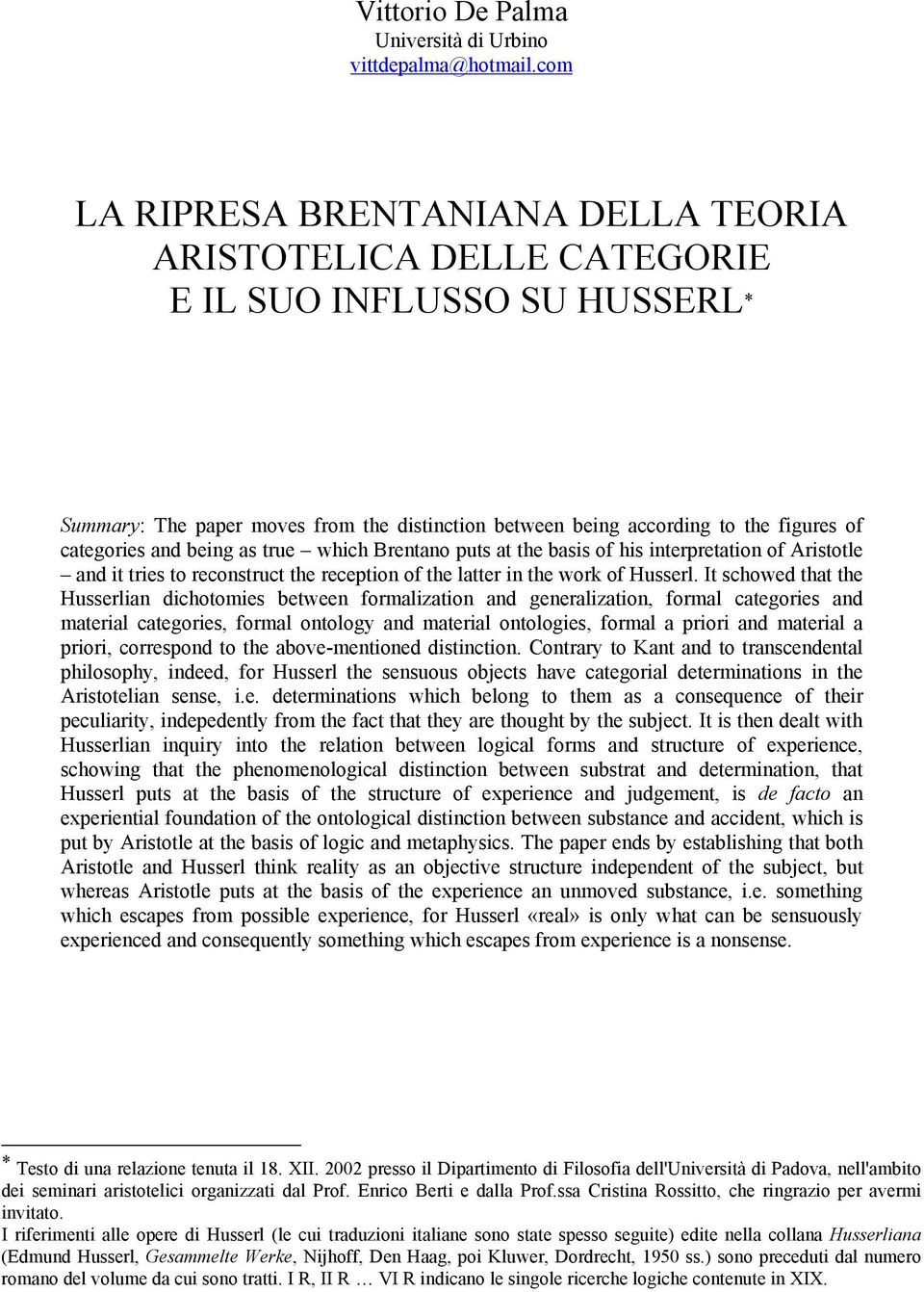 and being as true which Brentano puts at the basis of his interpretation of Aristotle and it tries to reconstruct the reception of the latter in the work of Husserl.