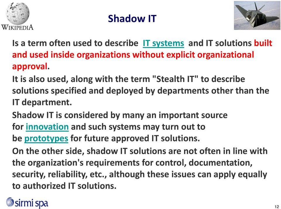 ShadowIT isconsideredbymanyanimportantsource forinnovationand suchsystemsmayturn out to beprototypesforfuture approvedit solutions.