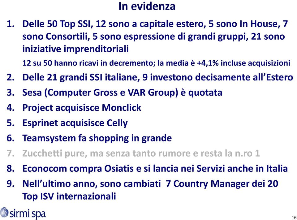 Sesa(Computer Grosse VAR Group) è quotata 4. Project acquisisce Monclick 5. Esprinet acquisisce Celly In evidenza 6. Teamsystem fa shopping in grande 7.