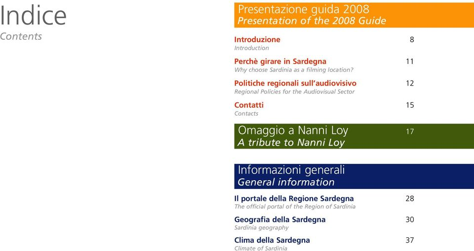 Politiche regionali sull audiovisivo 12 Regional Policies for the Audiovisual Sector Contatti 15 Contacts Omaggio a Nanni Loy 17 A