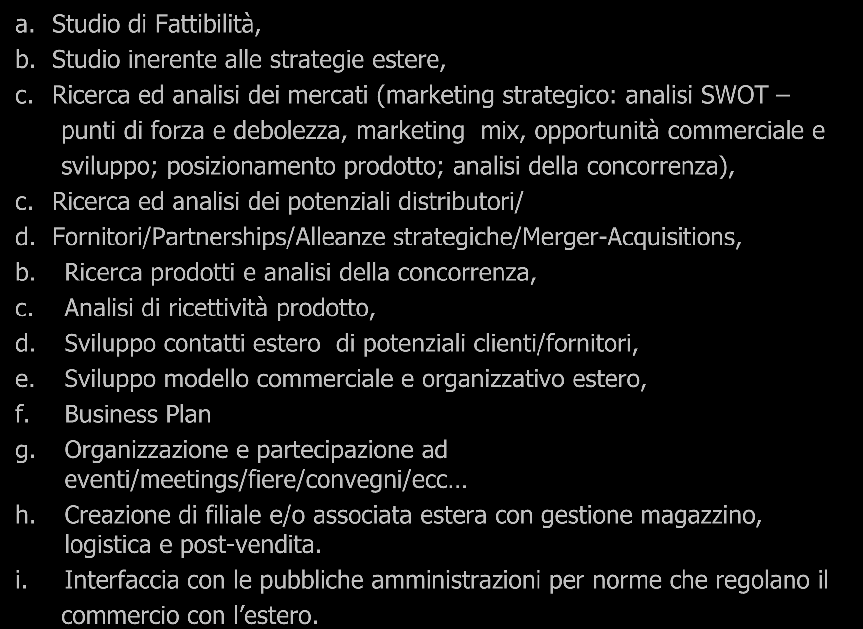 Servizi di Consulenza Marketing a. Studio di Fattibilità, b. Studio inerente alle strategie estere, c.