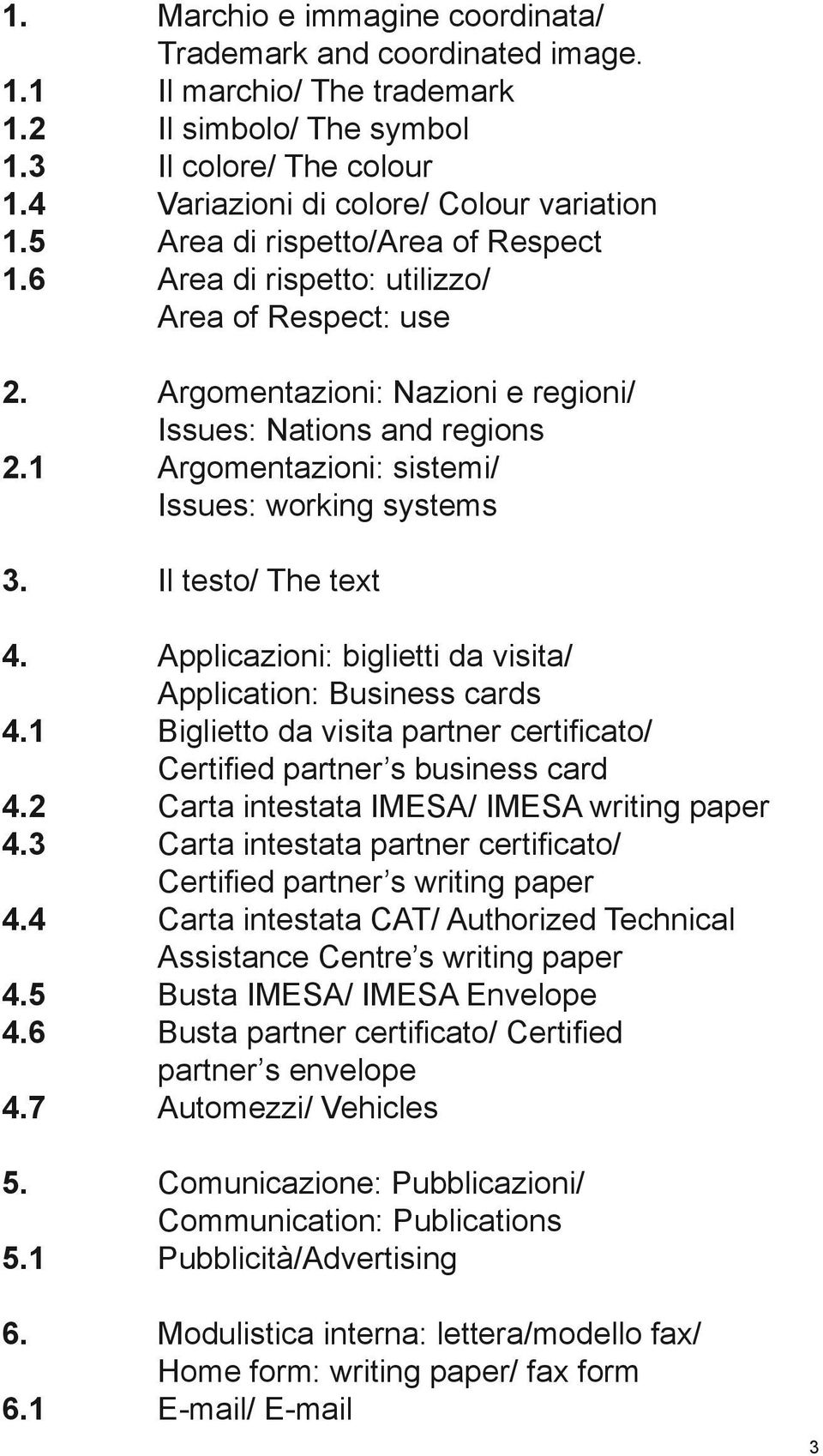 Argomentazioni: Nazioni e regioni/ Issues: Nations and regions Argomentazioni: sistemi/ Issues: working systems Il testo/ The text Applicazioni: biglietti da visita/ Application: Business cards