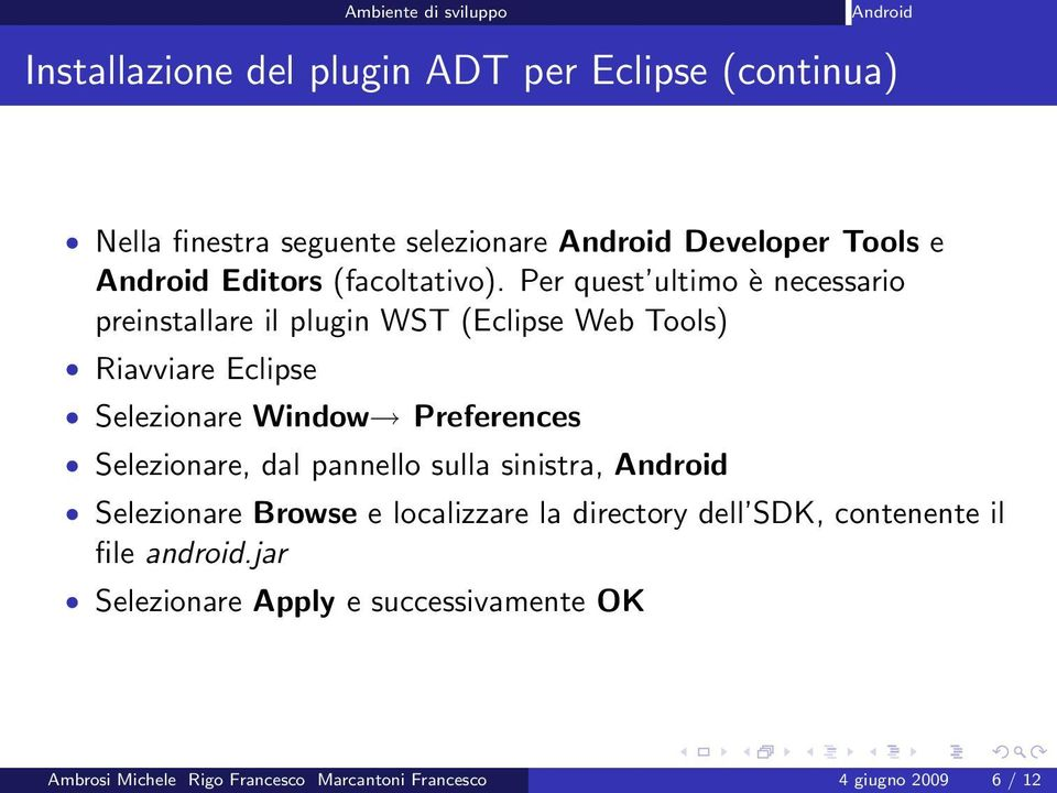 Per quest ultimo è necessario preinstallare il plugin WST (Eclipse Web Tools) Riavviare Eclipse Selezionare Window