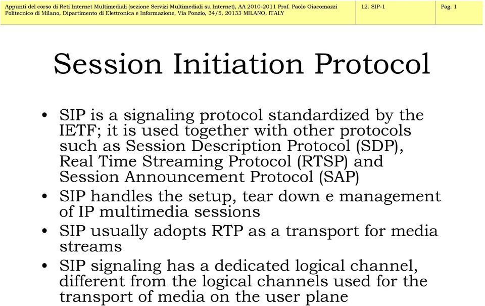 as Session Description Protocol (SDP), Real Time Streaming Protocol (RTSP) and Session Announcement Protocol (SAP) SIP handles