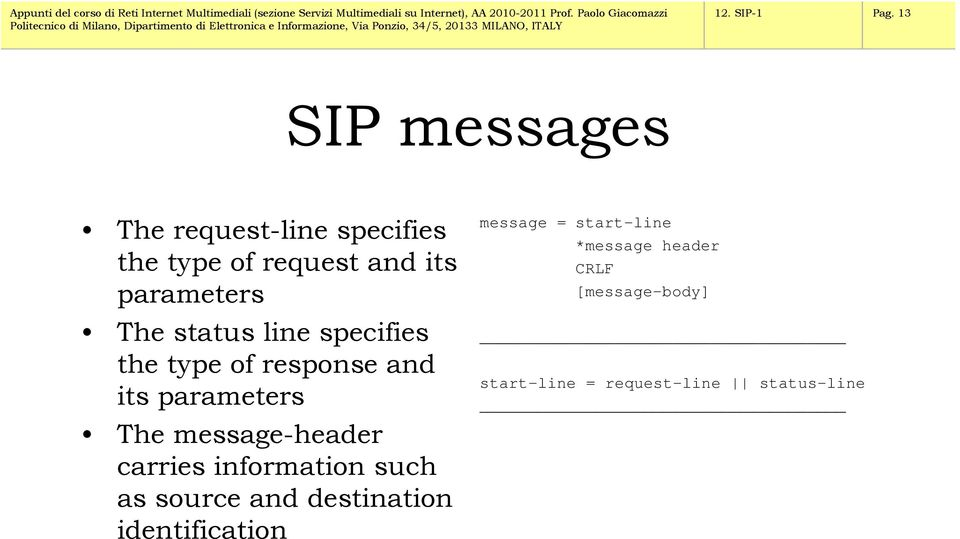 status line specifies the type of response and its parameters The message-header