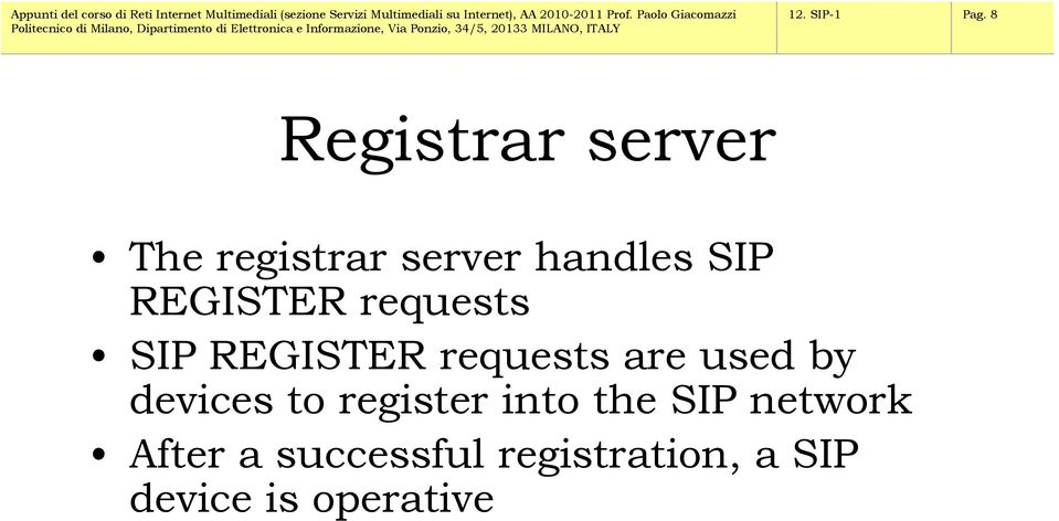 REGISTER requests SIP REGISTER requests are used by