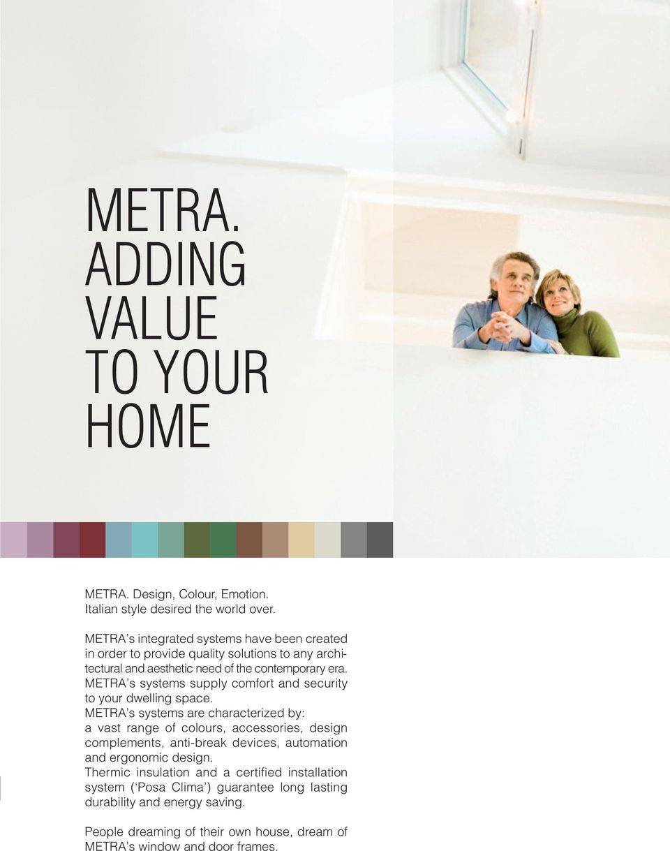 METRA s systems supply comfort and security to your dwelling space.