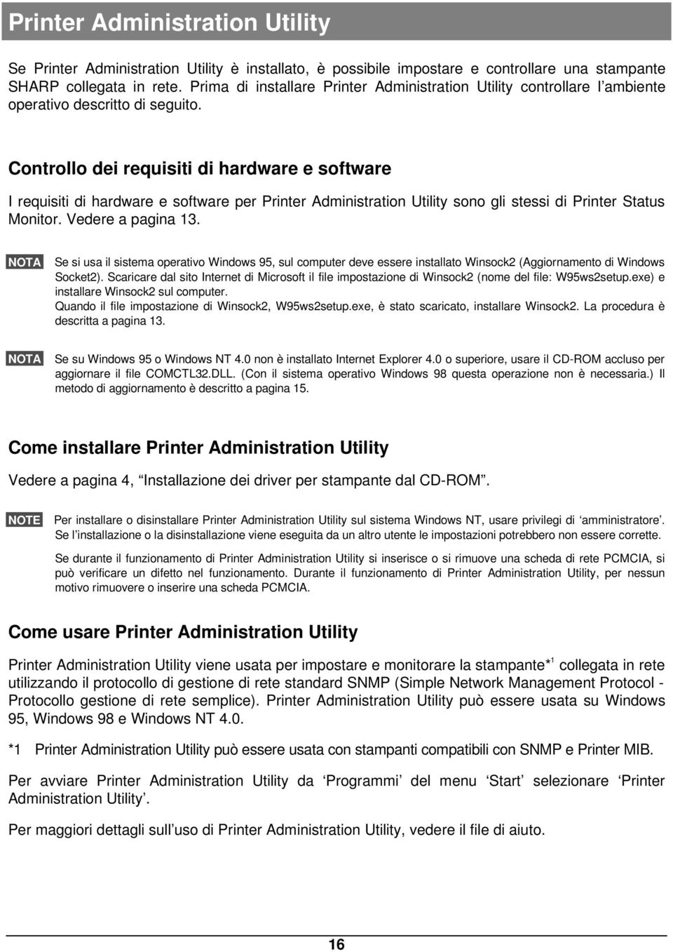 Controllo dei requisiti di hardware e software I requisiti di hardware e software per Printer Administration Utility sono gli stessi di Printer Status Monitor. Vedere a pagina 13.