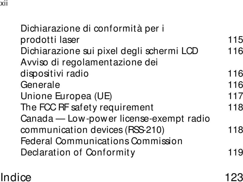 Europea (UE) 117 The FCC RF safety requirement 118 Canada Low-power license-exempt radio