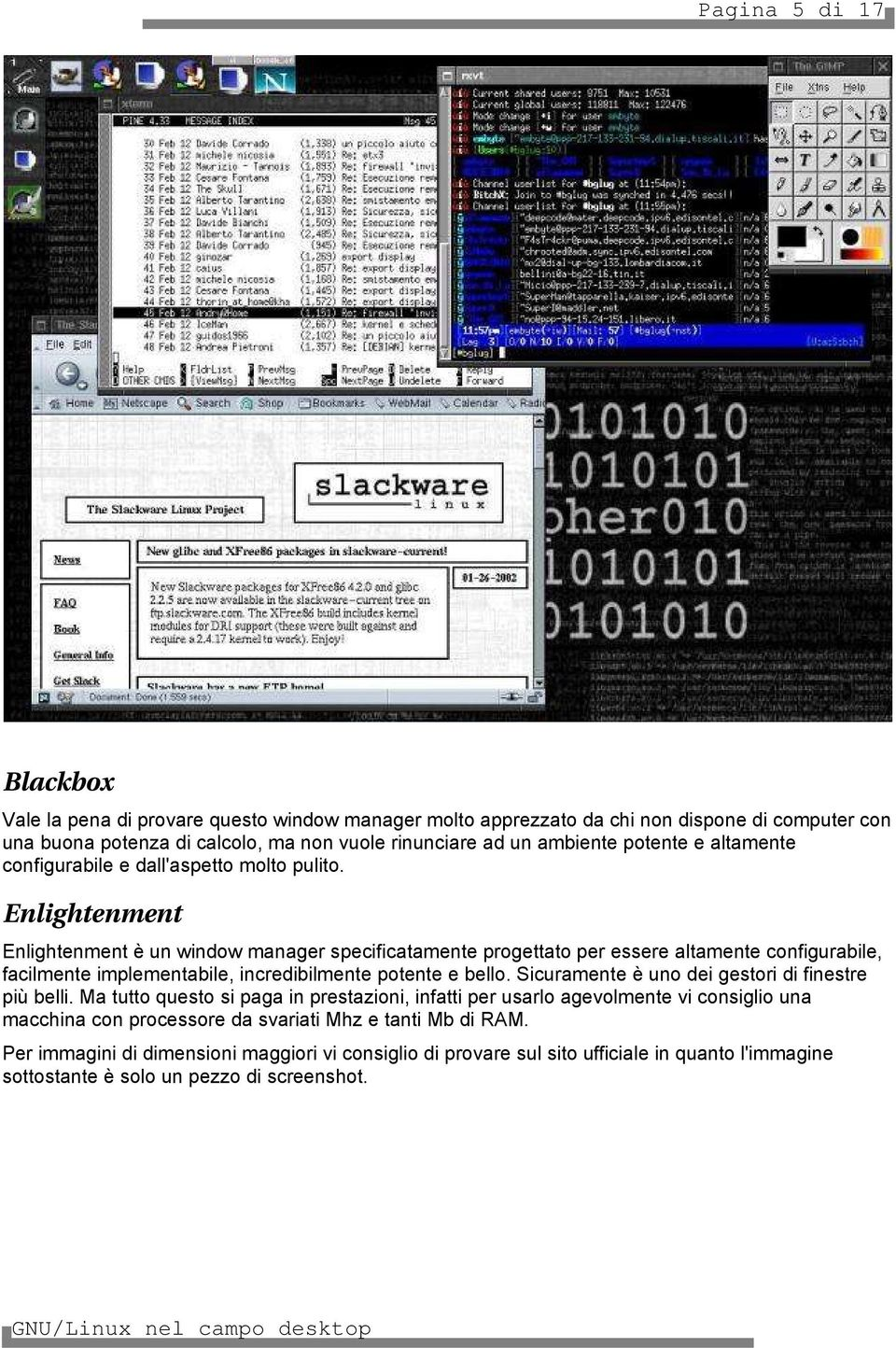 Enlightenment Enlightenment è un window manager specificatamente progettato per essere altamente configurabile, facilmente implementabile, incredibilmente potente e bello.