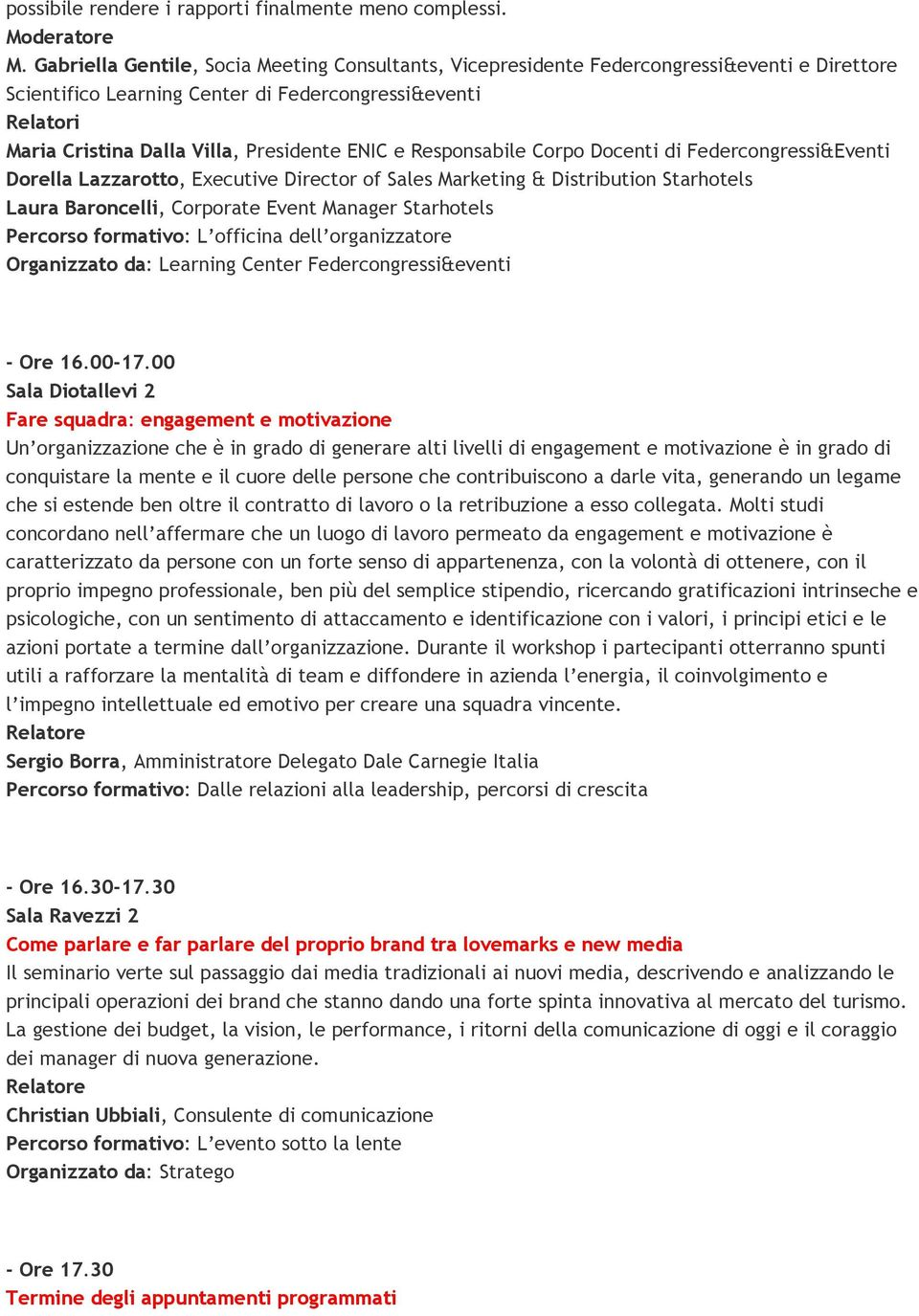 Responsabile Corpo Docenti di Federcongressi&Eventi Dorella Lazzarotto, Executive Director of Sales Marketing & Distribution Starhotels Laura Baroncelli, Corporate Event Manager Starhotels Percorso
