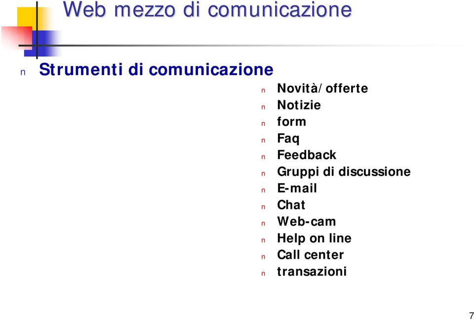 Faq Feedback Gruppi di discussione E-mail