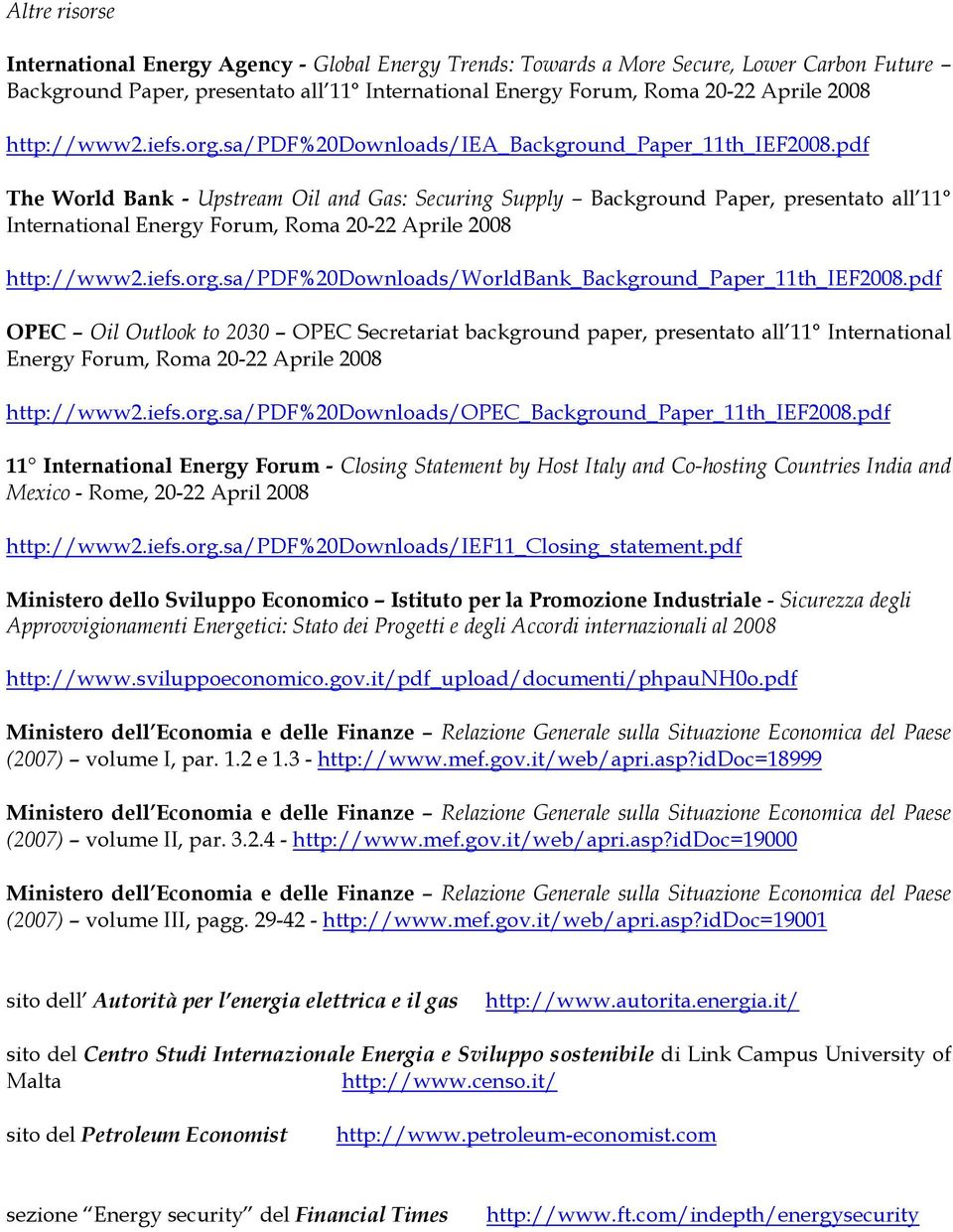 pdf The World Bank - Upstream Oil and Gas: Securing Supply Background Paper, presentato all 11 International Energy Forum, Roma 20-22 Aprile 2008 http://www2.iefs.org.