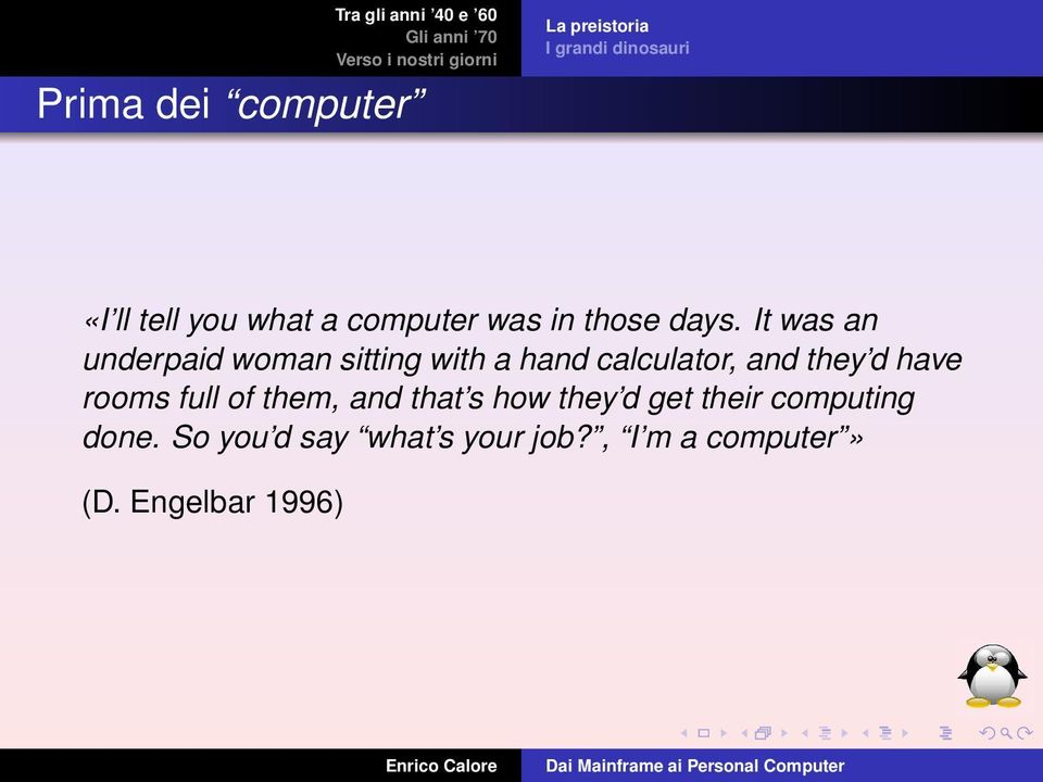 It was an underpaid woman sitting with a hand calculator, and they d have