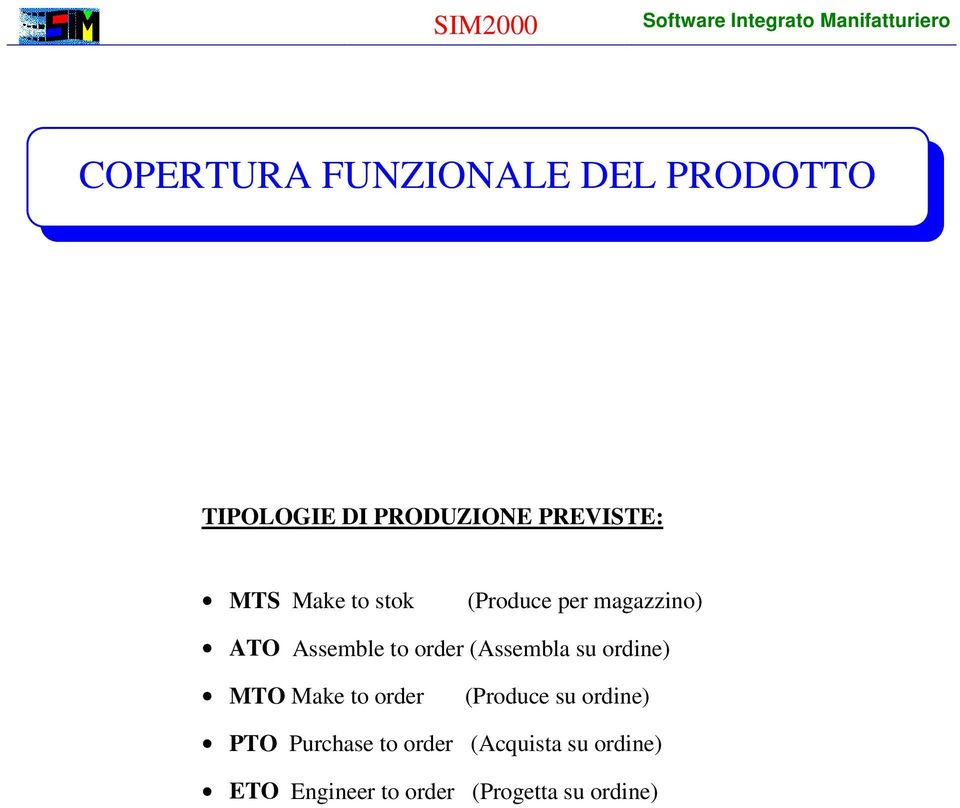 (Assembla su ordine) MTO Make to order (Produce su ordine) PTO