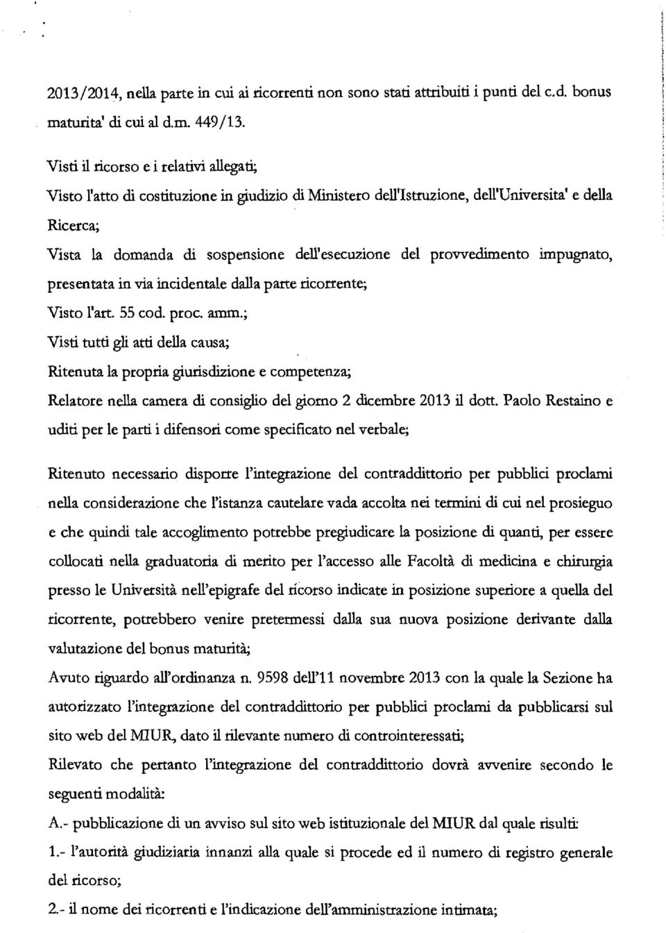 provvedimento impugnato, presentata in via incidentale dalla parte ricorrente; Visto l'art. 55 cod. proc. amm.