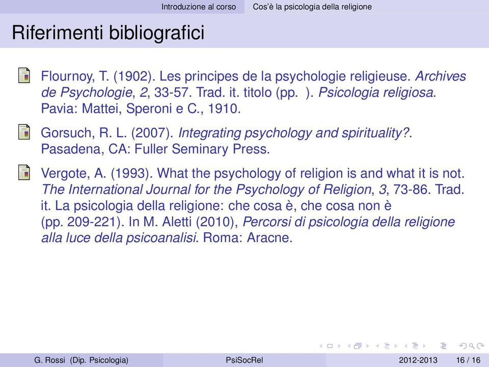 What the psychology of religion is and what it is not. The International Journal for the Psychology of Religion, 3, 73-86. Trad. it. La psicologia della religione: che cosa è, che cosa non è (pp.