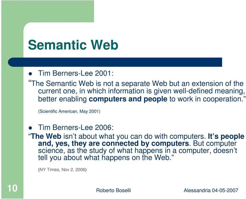 (Scientific American, May 2001) Tim Berners-Lee 2006: The Web isn t about what you can do with computers.