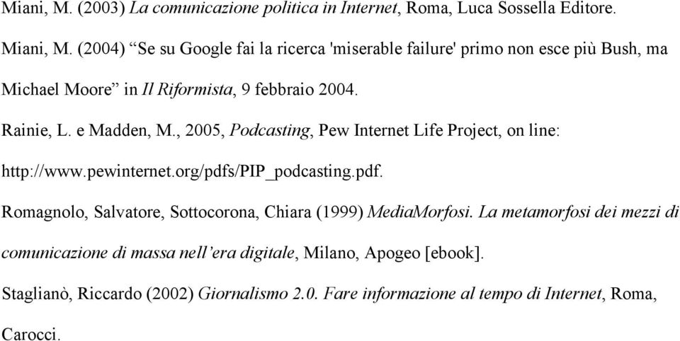 e Madden, M., 2005, Podcasting, Pew Internet Life Project, on line: http://www.pewinternet.org/pdfs