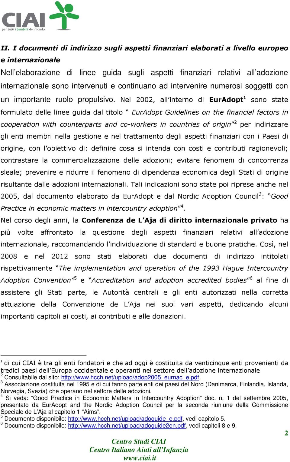 Nel 2002, all interno di EurAdopt 1 sono state formulato delle linee guida dal titolo EurAdopt Guidelines on the financial factors in cooperation with counterparts and co-workers in countries of