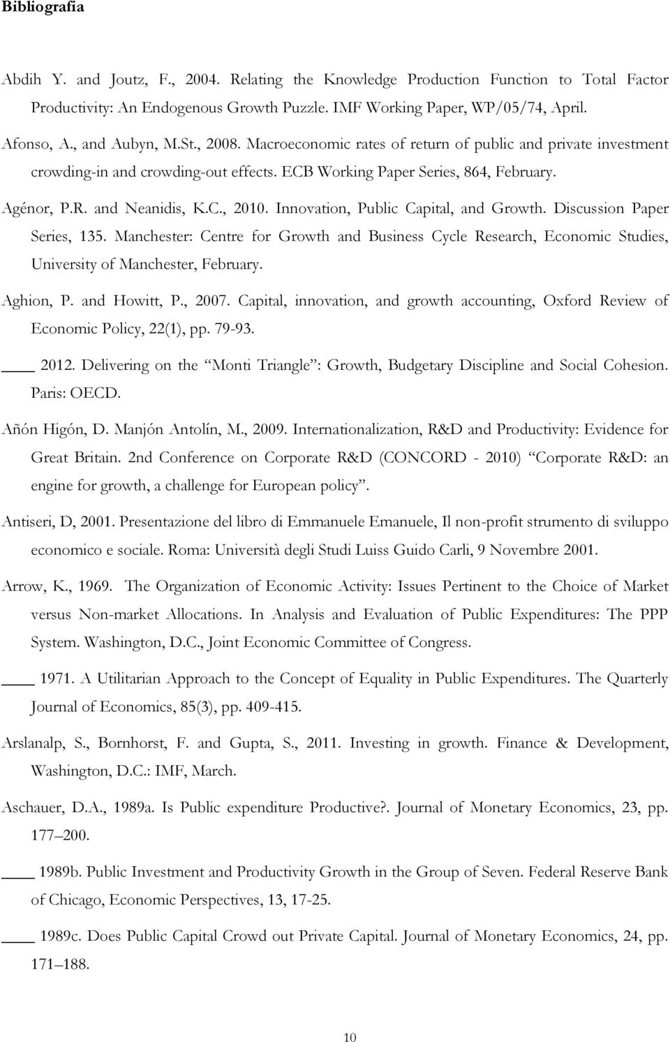 Innovation, Public Capital, and Growth. Discussion Paper Series, 135. Manchester: Centre for Growth and Business Cycle Research, Economic Studies, University of Manchester, February. Aghion, P.