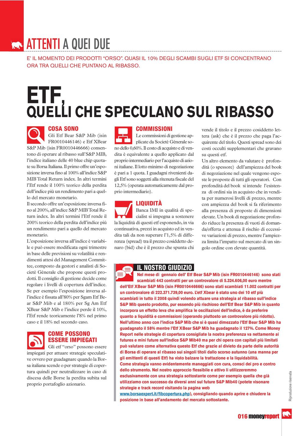 blue chip quotate su Borsa Italiana. Il primo offre un esposizione inversa fino al 100% all indice S&P MIB Total eturn index.