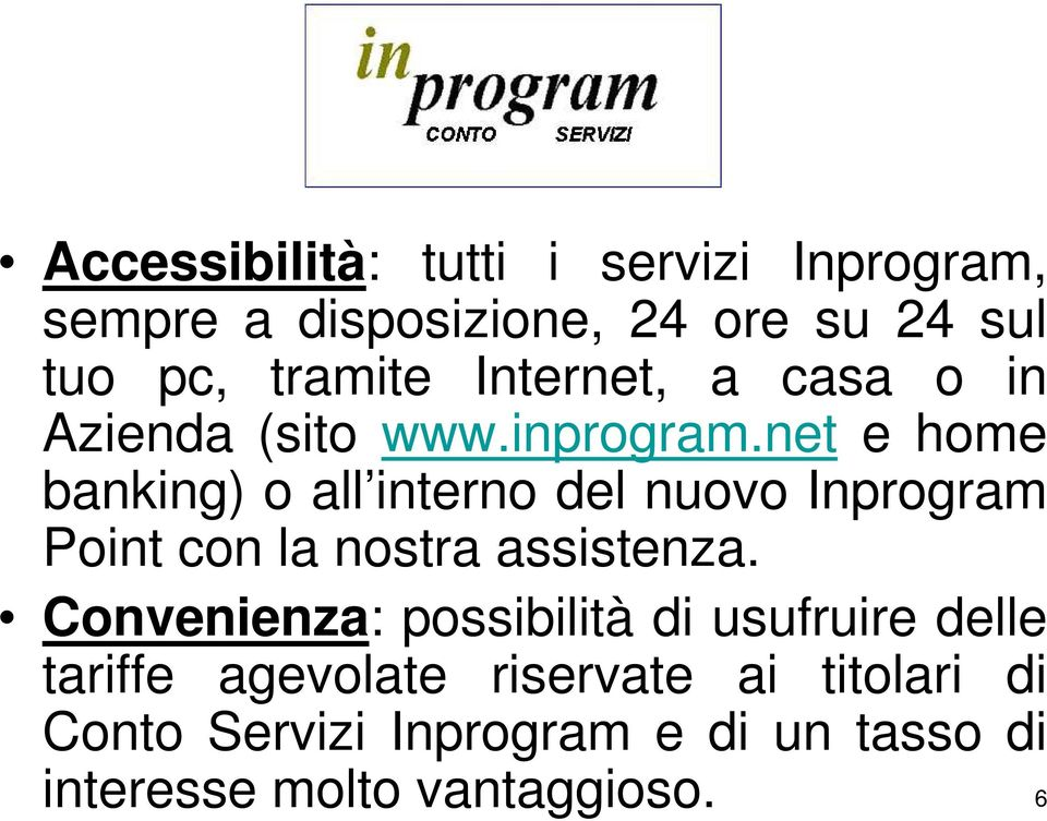 net e home banking) o all interno del nuovo Inprogram Point con la nostra assistenza.