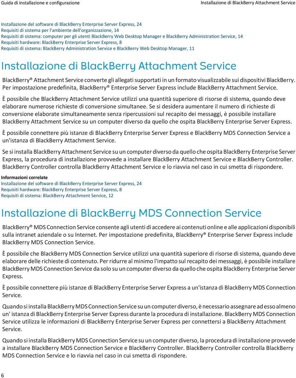 Administration Service e BlackBerry Web Desktop Manager, 11 Installazione di BlackBerry Attachment Service BlackBerry Attachment Service converte gli allegati supportati in un formato visualizzabile