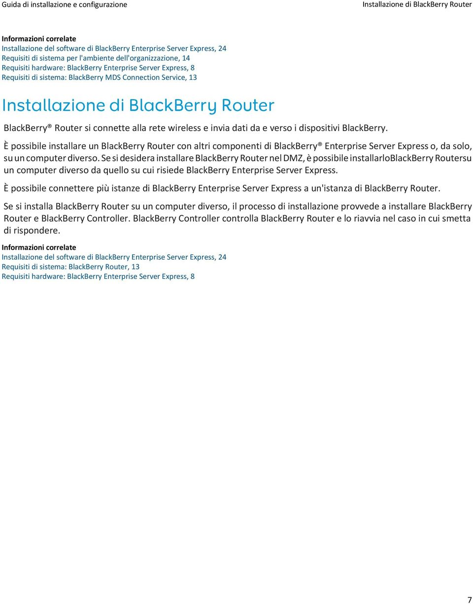 invia dati da e verso i dispositivi BlackBerry. È possibile installare un BlackBerry Router con altri componenti di BlackBerry Enterprise Server Express o, da solo, su un computer diverso.