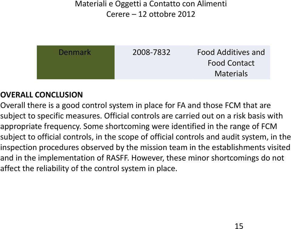 Some shortcoming were identified in the range of FCM subject to official controls, in the scope of official controls and audit system, in the inspection