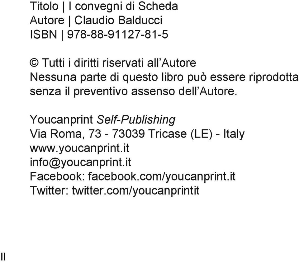 assenso dell Autore. Youcanprint Self-Publishing Via Roma, 73-73039 Tricase (LE) - Italy www.