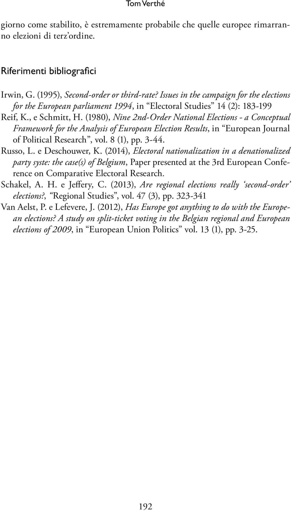(1980), Nine 2nd-Order National Elections - a Conceptual Framework for the Analysis of European Election Results, in European Journal of Political Research, vol. 8 (1), pp. 3-44. Russo, L.