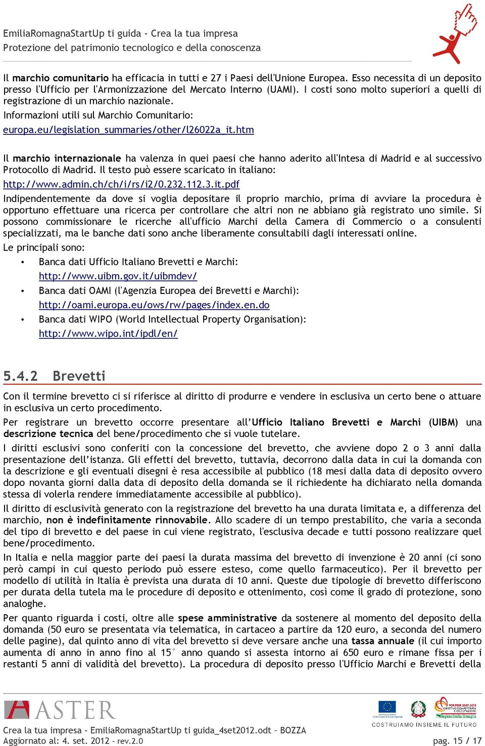 Informazioni utili sul Marchio Comunitario: europa.eu/legislation_summaries/other/l26022a_it.